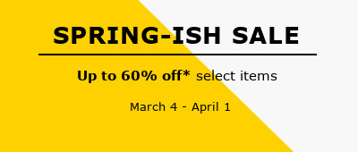 Spring-ish Sale. Up to 60% off select items. March 4 - April 1